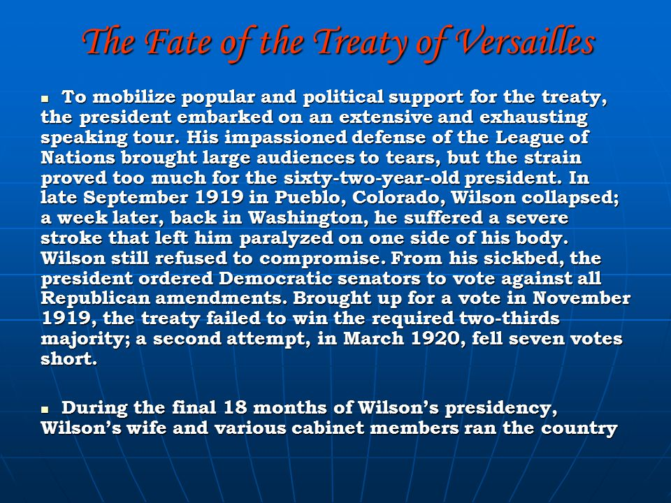 The Fate of the Treaty of Versailles To mobilize popular and political support for the treaty, the president embarked on an extensive and exhausting speaking tour.