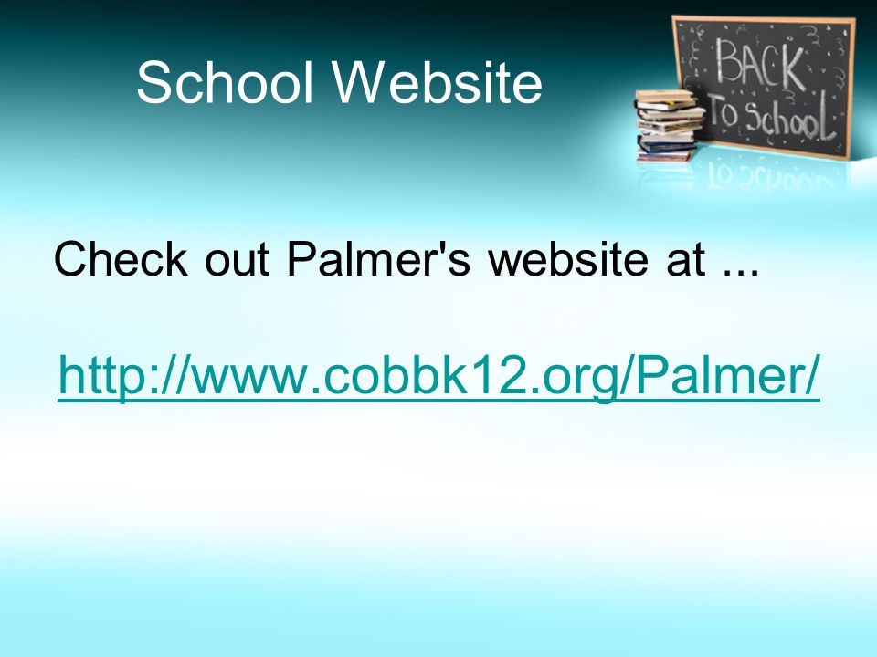 School Website Check out Palmer's website at... http://www.cobbk12.org/Palmer/
