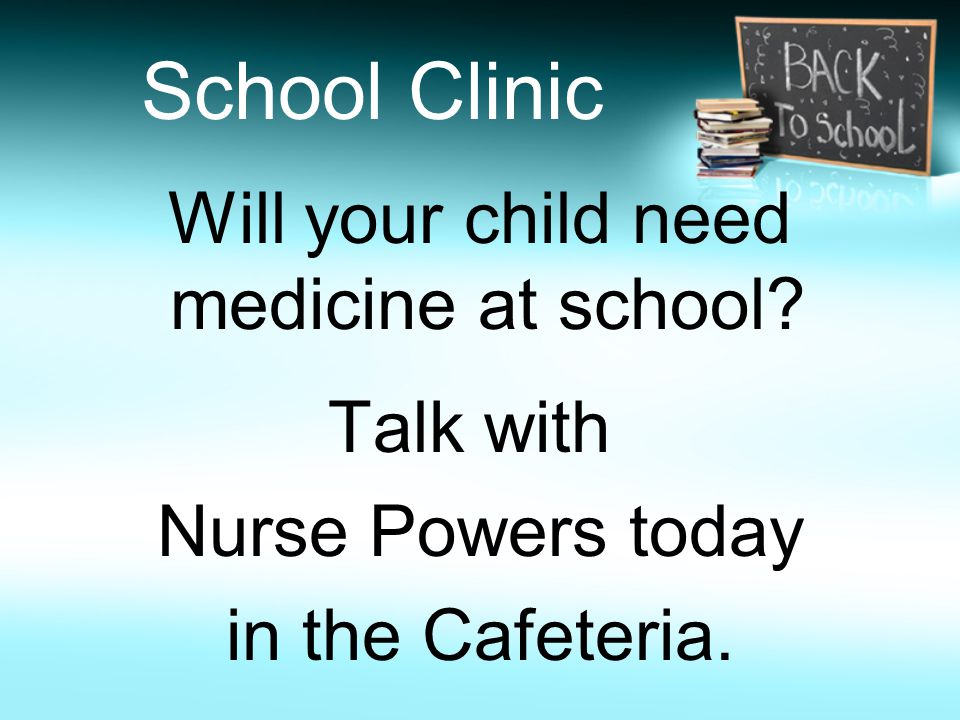 School Clinic Will your child need medicine at school.