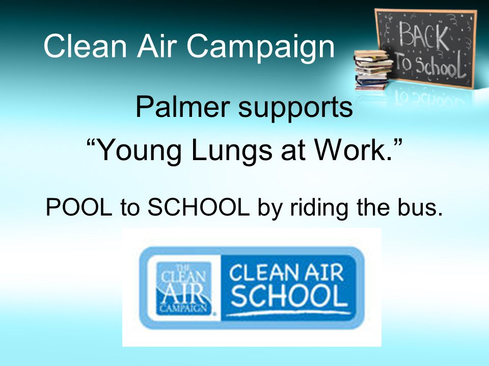 "Clean Air Campaign Palmer supports ""Young Lungs at Work."" POOL to SCHOOL by riding the bus."