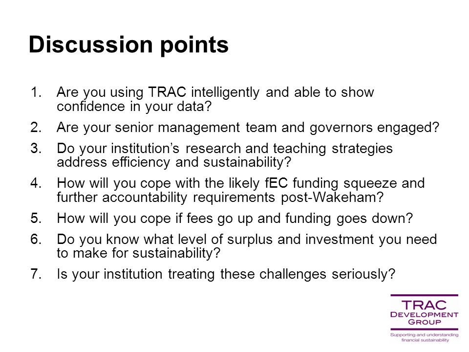 Discussion points 1.Are you using TRAC intelligently and able to show confidence in your data.