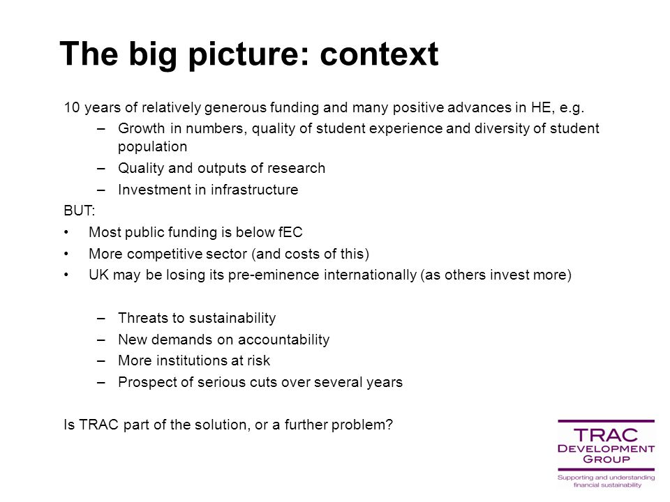 The big picture: context 10 years of relatively generous funding and many positive advances in HE, e.g.