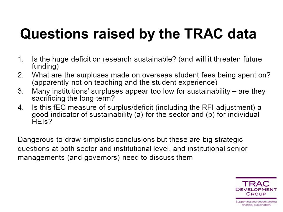 Questions raised by the TRAC data 1.Is the huge deficit on research sustainable.