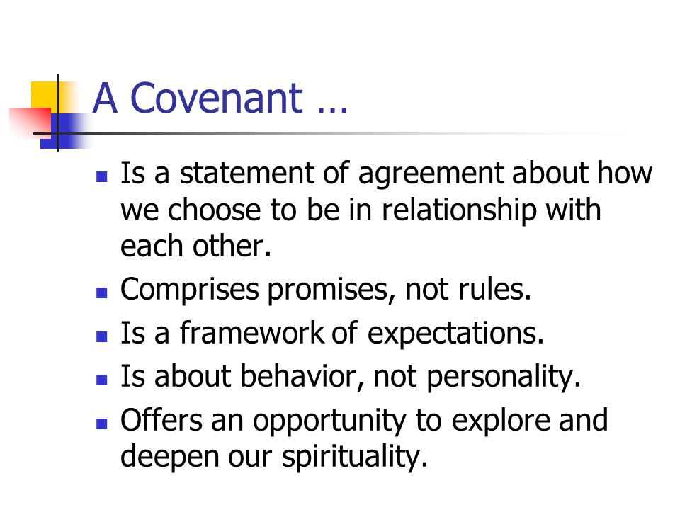 A Covenant … Is a statement of agreement about how we choose to be in relationship with each other.