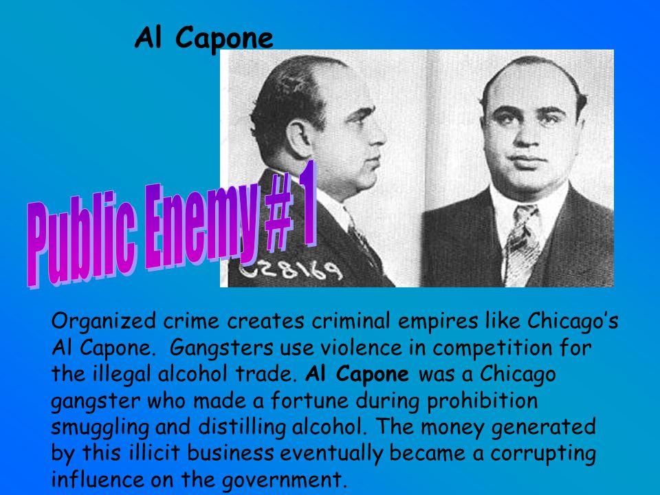 Al Capone Organized crime creates criminal empires like Chicago's Al Capone.