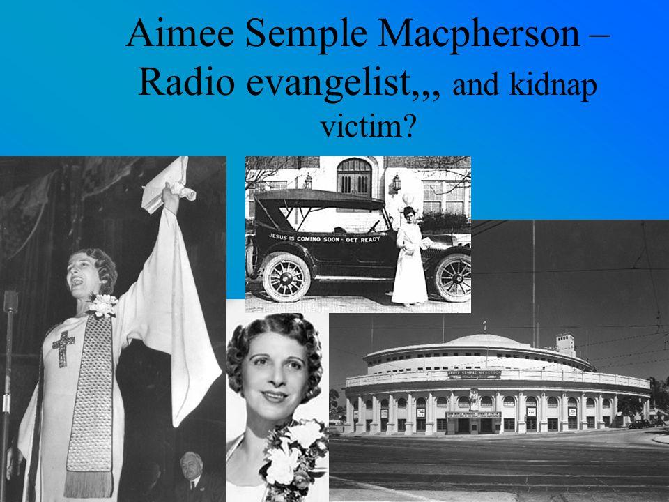 Aimee Semple Macpherson – Radio evangelist,,, and kidnap victim?