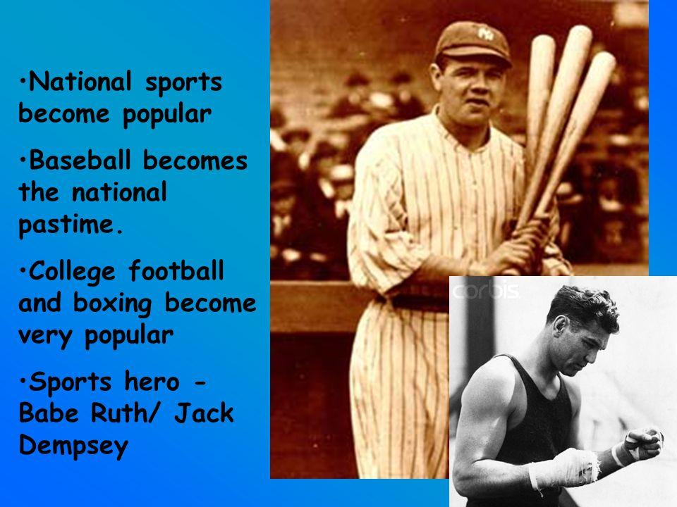 National sports become popular Baseball becomes the national pastime.