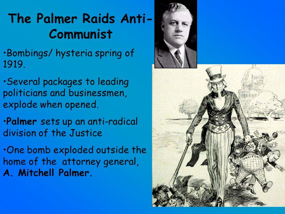 The Palmer Raids Anti- Communist Bombings/ hysteria spring of 1919.