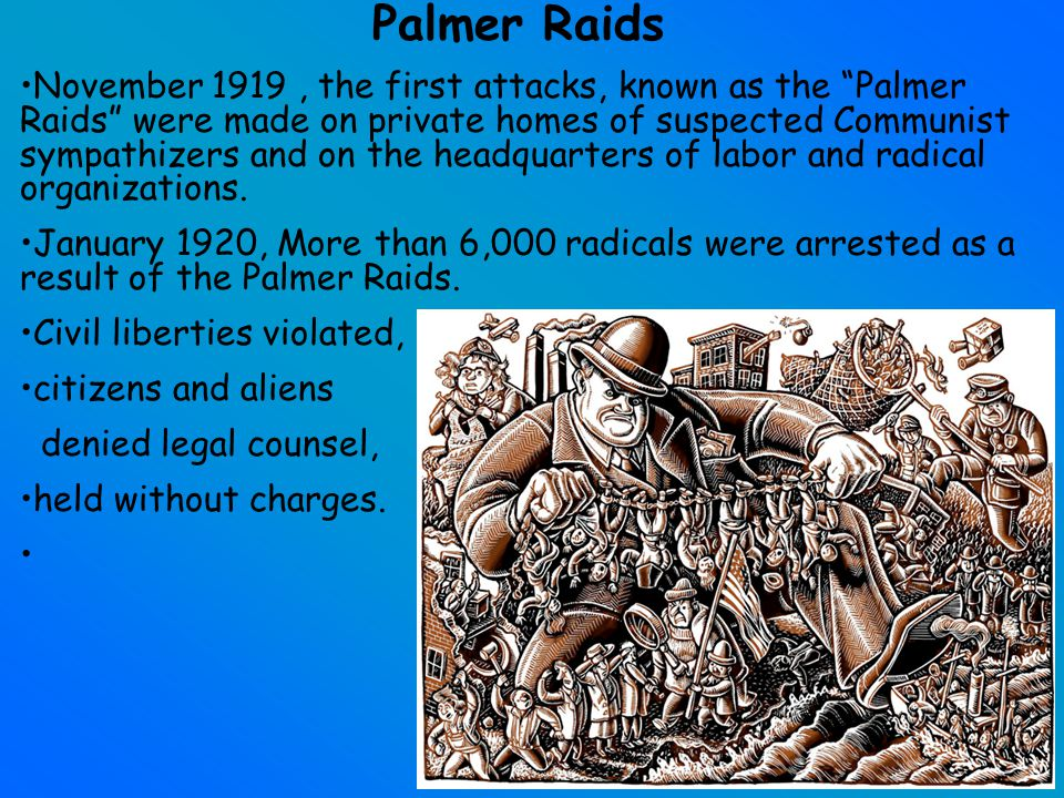 The Palmer Raids Anti- Communist Bombings/ hysteria spring of 1919.