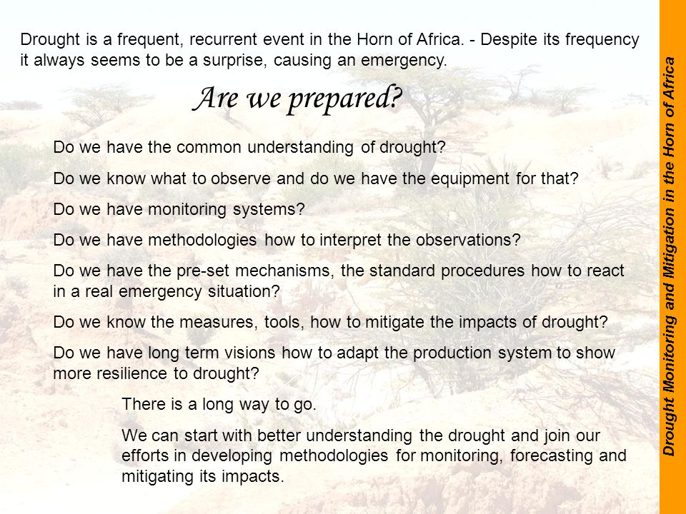 Drought Monitoring and Mitigation in the Horn of Africa Drought is a frequent, recurrent event in the Horn of Africa.