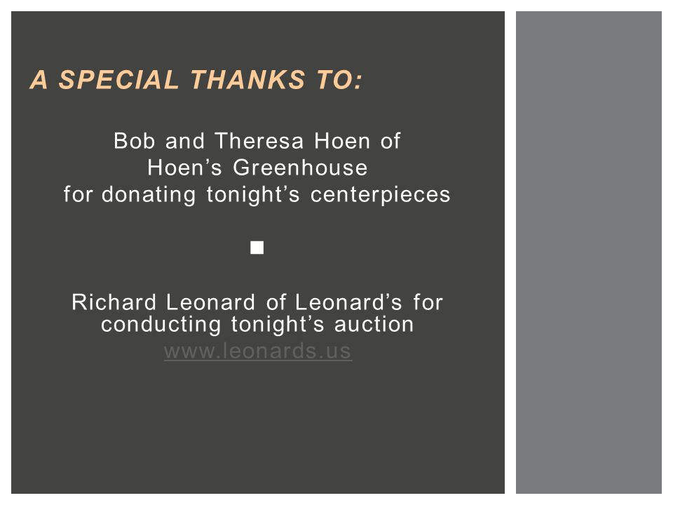 A SPECIAL THANKS TO: Bob and Theresa Hoen of Hoen's Greenhouse for donating tonight's centerpieces Richard Leonard of Leonard's for conducting tonight's auction www.leonards.us