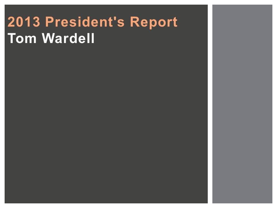 2013 President s Report Tom Wardell