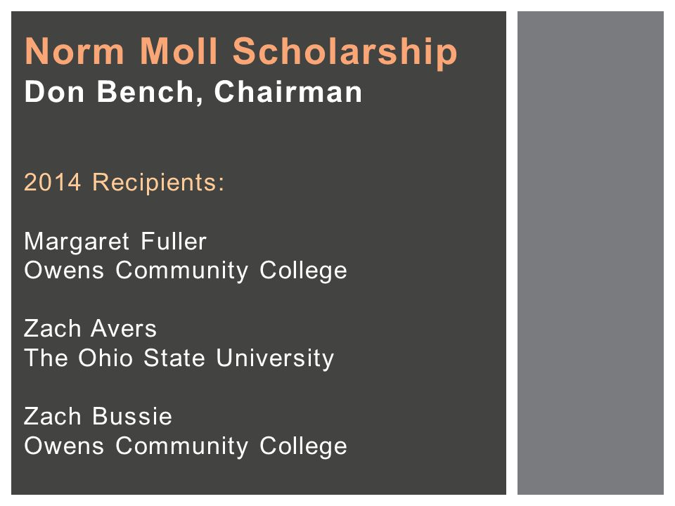 Norm Moll Scholarship Don Bench, Chairman 2014 Recipients: Margaret Fuller Owens Community College Zach Avers The Ohio State University Zach Bussie Owens Community College
