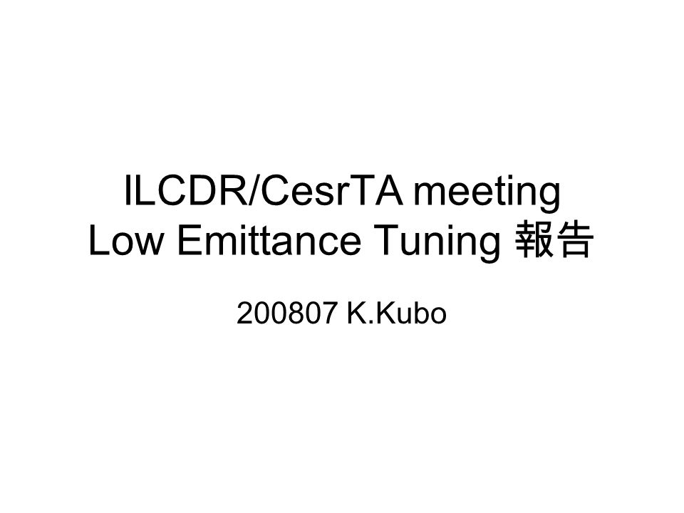 ILCDR/CesrTA meeting Low Emittance Tuning 報告 200807 K.Kubo