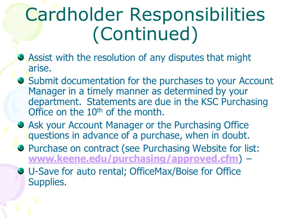 Cardholder Responsibilities (Continued) Assist with the resolution of any disputes that might arise.