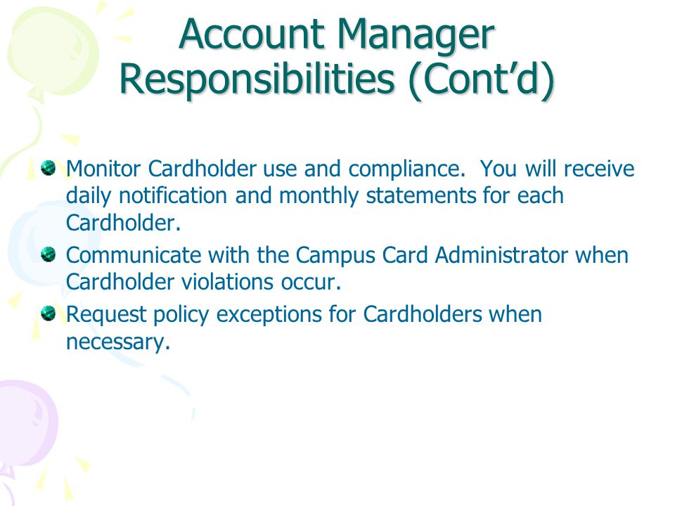 Account Manager Responsibilities (Cont'd) Monitor Cardholder use and compliance.