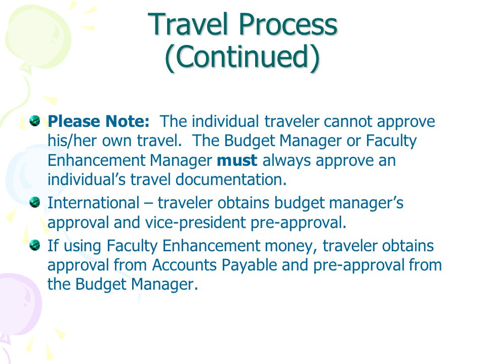 Travel Process (Continued) Please Note: The individual traveler cannot approve his/her own travel.