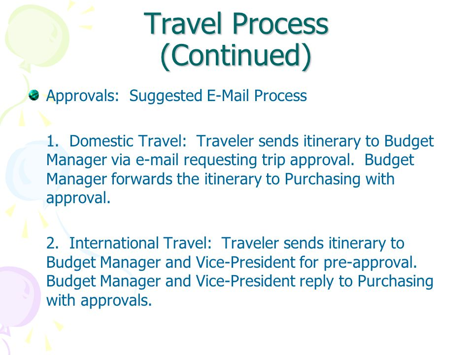 Travel Process (Continued) E-mail must have: A.Stated Business Purpose of trip B.