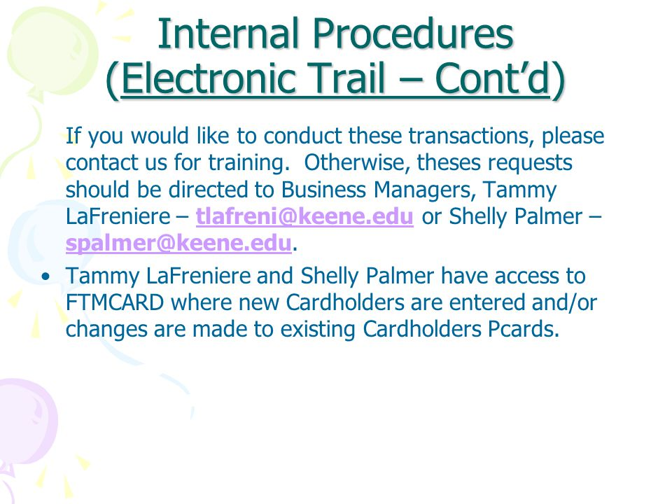 Internal Procedures (Electronic Trail – Cont'd) If you would like to conduct these transactions, please contact us for training.