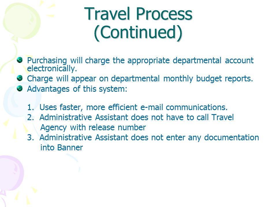 Travel Process (Continued) Purchasing will charge the appropriate departmental account electronically.