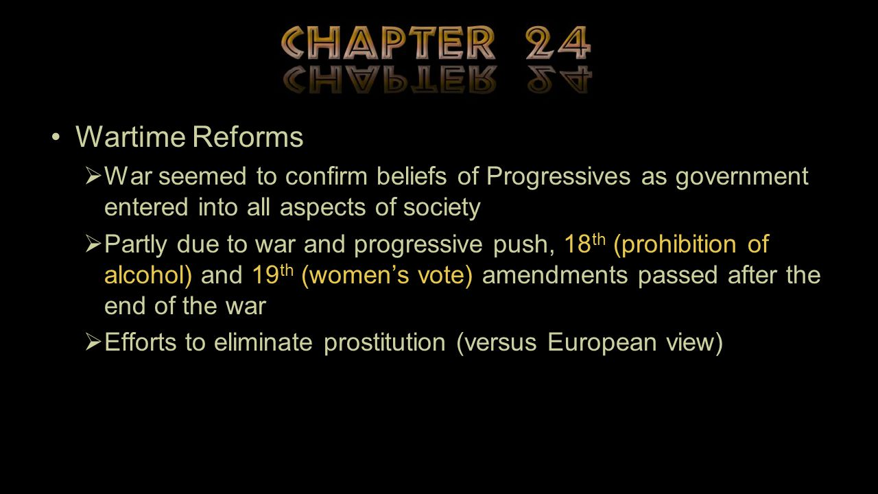 Wartime Reforms  War seemed to confirm beliefs of Progressives as government entered into all aspects of society  Partly due to war and progressive