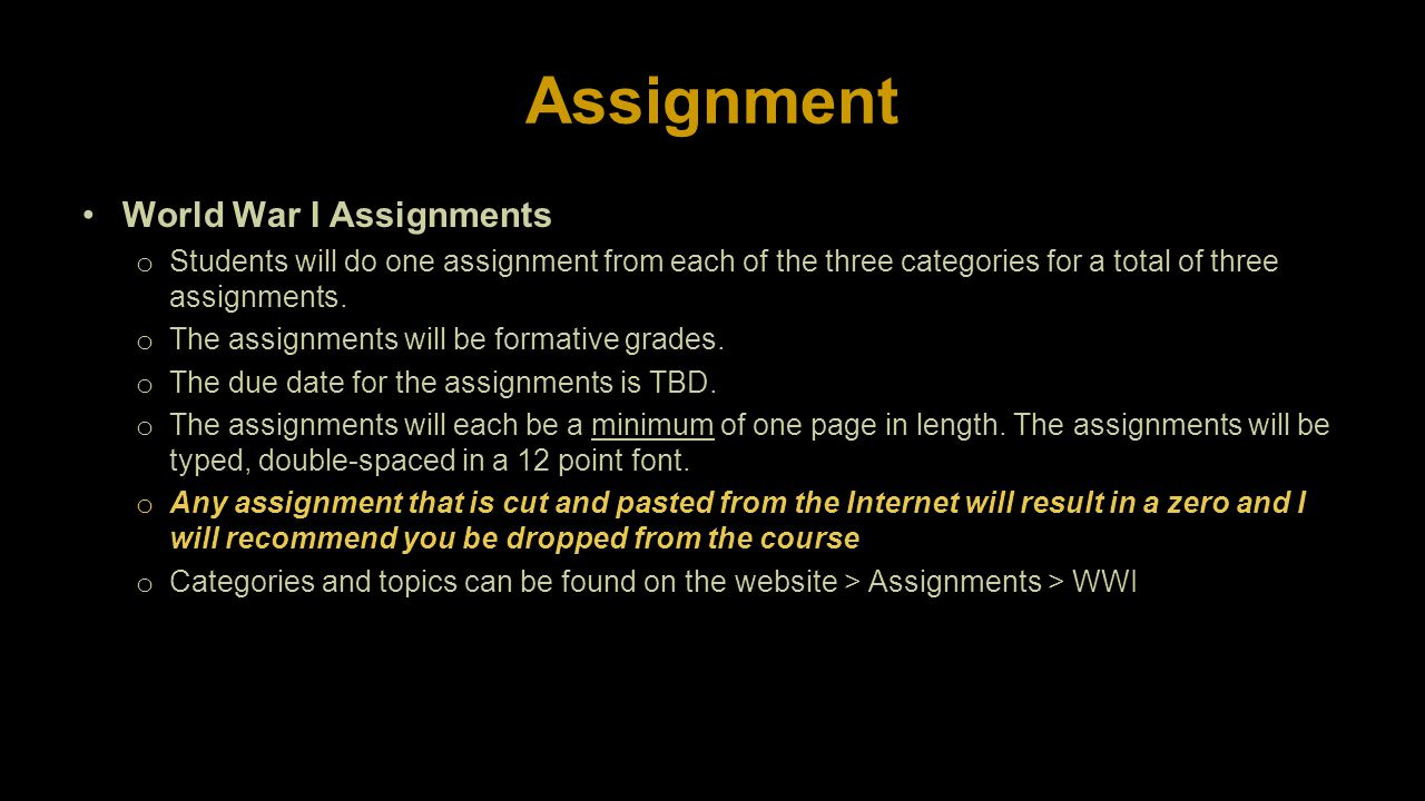 Assignment World War I Assignments o Students will do one assignment from each of the three categories for a total of three assignments.