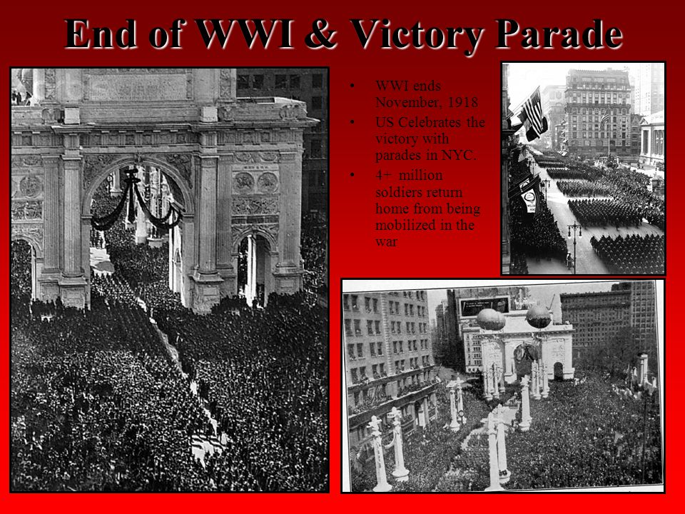 End of WWI & Victory Parade WWI ends November, 1918 US Celebrates the victory with parades in NYC.