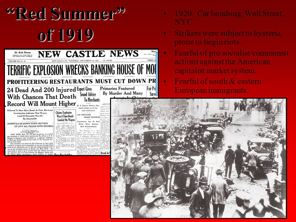 Red Summer of 1919 1920, Car bombing, Wall Street, NYC Strikers were subject to hysteria, prone to begin riots.