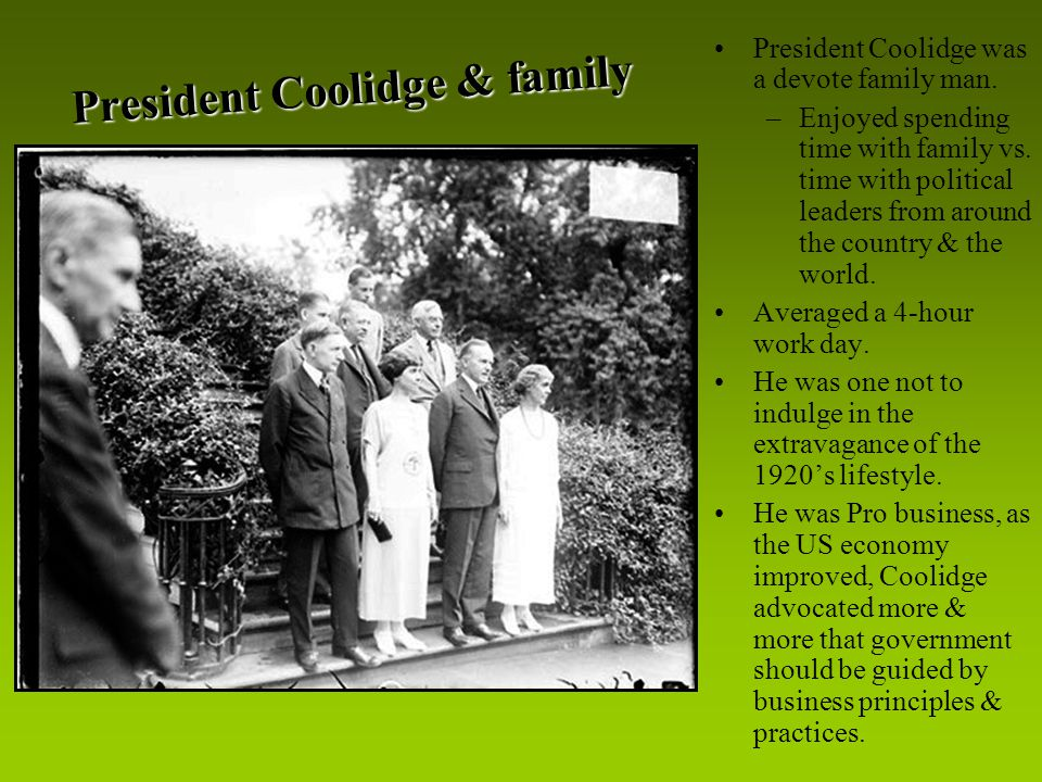 President Coolidge was a devote family man. –Enjoyed spending time with family vs.
