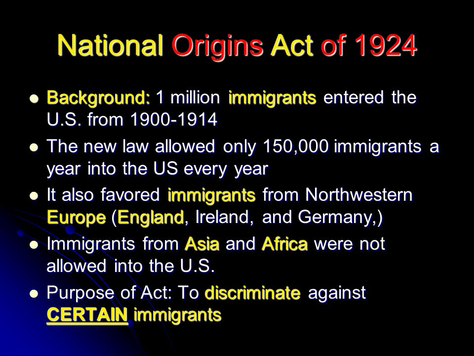 National Origins Act of 1924 Background: 1 million immigrants entered the U.S. from 1900-1914 Background: 1 million immigrants entered the U.S. from 1