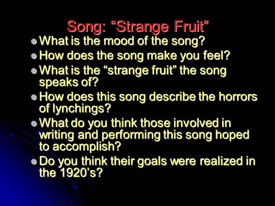 """Song: """"Strange Fruit"""" What is the mood of the song? How does the song make you feel? What is the """"strange fruit"""" the song speaks of? How does this son"""
