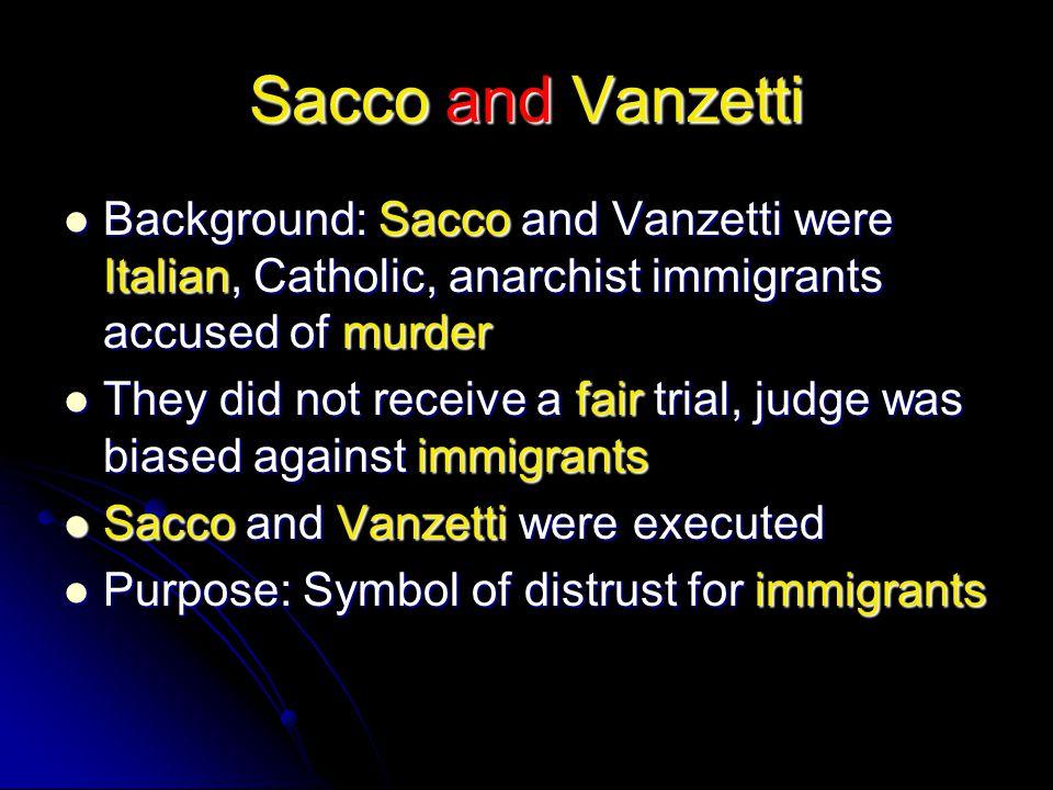 Sacco and Vanzetti Background: Sacco and Vanzetti were Italian, Catholic, anarchist immigrants accused of murder Background: Sacco and Vanzetti were I