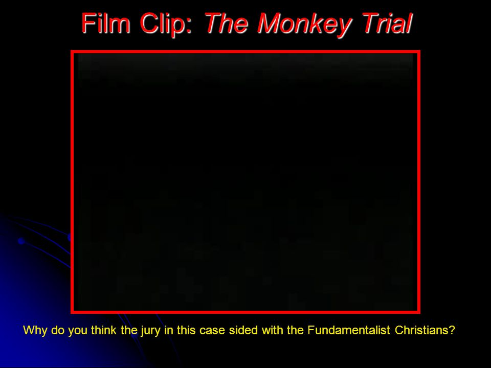 Film Clip: The Monkey Trial Why do you think the jury in this case sided with the Fundamentalist Christians?