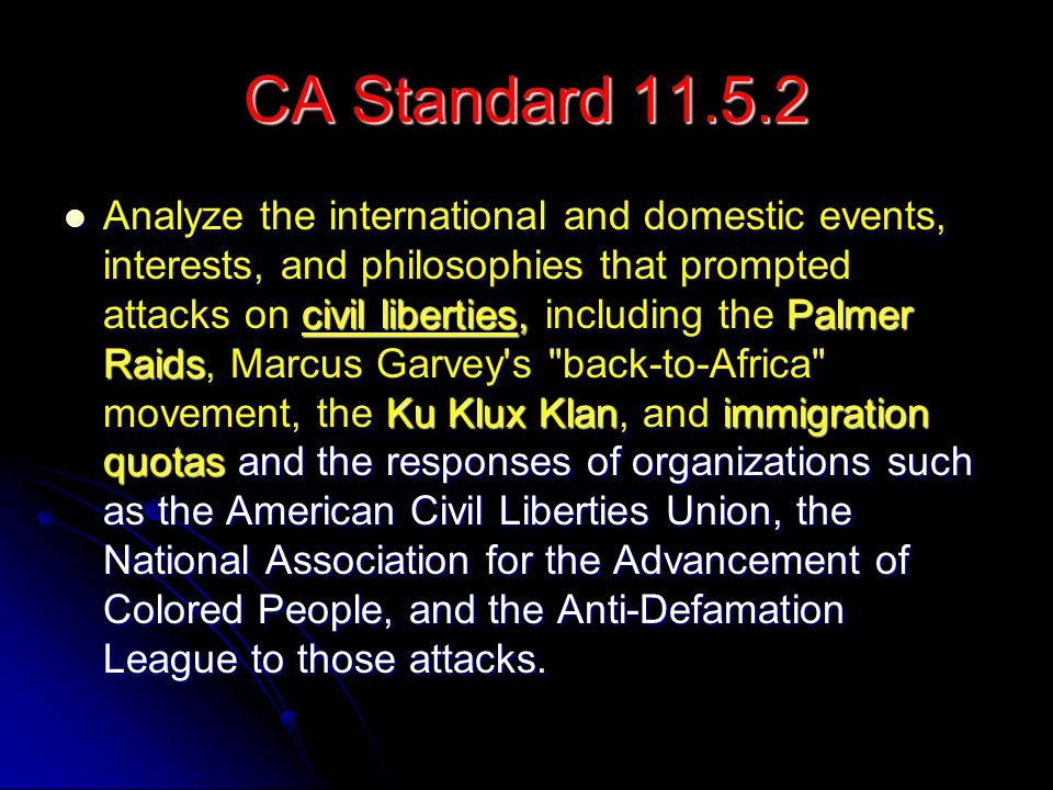 CA Standard 11.5.2 Analyze the international and domestic events, interests, and philosophies that prompted attacks on civil liberties, including the