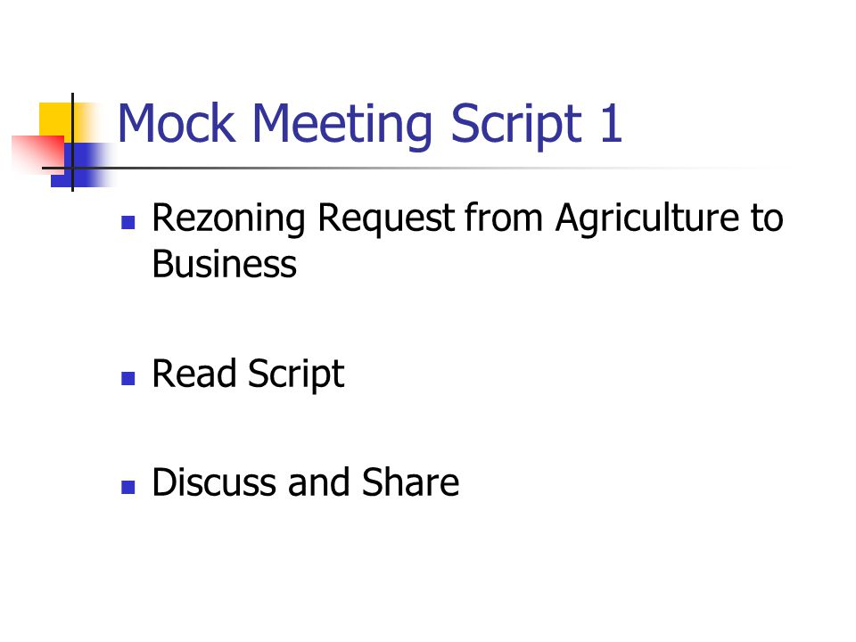 Mock Meeting Script 1 Rezoning Request from Agriculture to Business Read Script Discuss and Share
