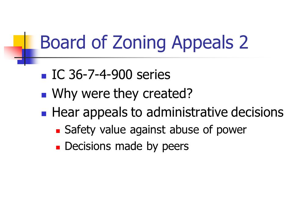 Board of Zoning Appeals 2 IC 36-7-4-900 series Why were they created.