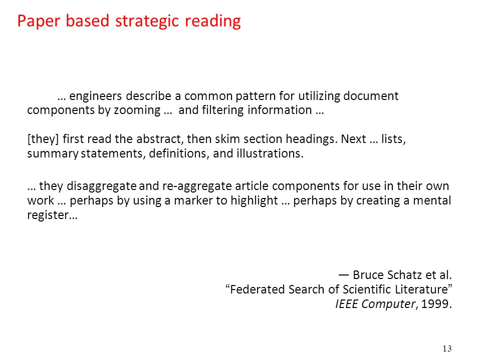 13 Paper based strategic reading … engineers describe a common pattern for utilizing document components by zooming … and filtering information … [they] first read the abstract, then skim section headings.