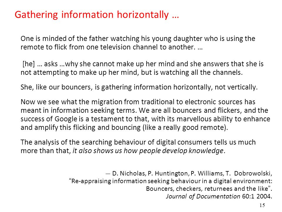 15 Gathering information horizontally … One is minded of the father watching his young daughter who is using the remote to flick from one television channel to another.