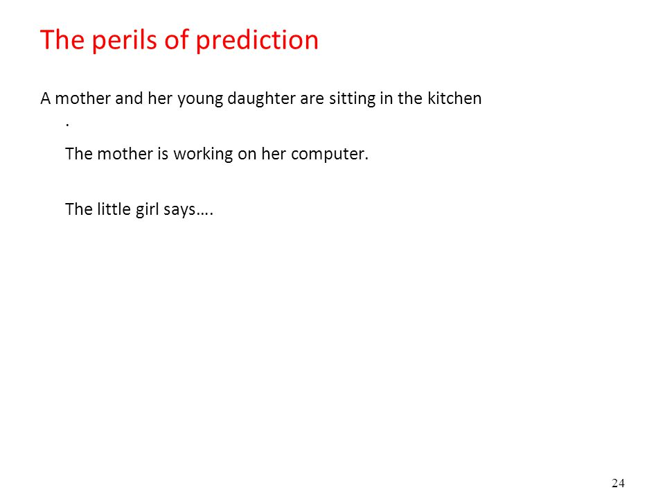 24 The perils of prediction A mother and her young daughter are sitting in the kitchen.