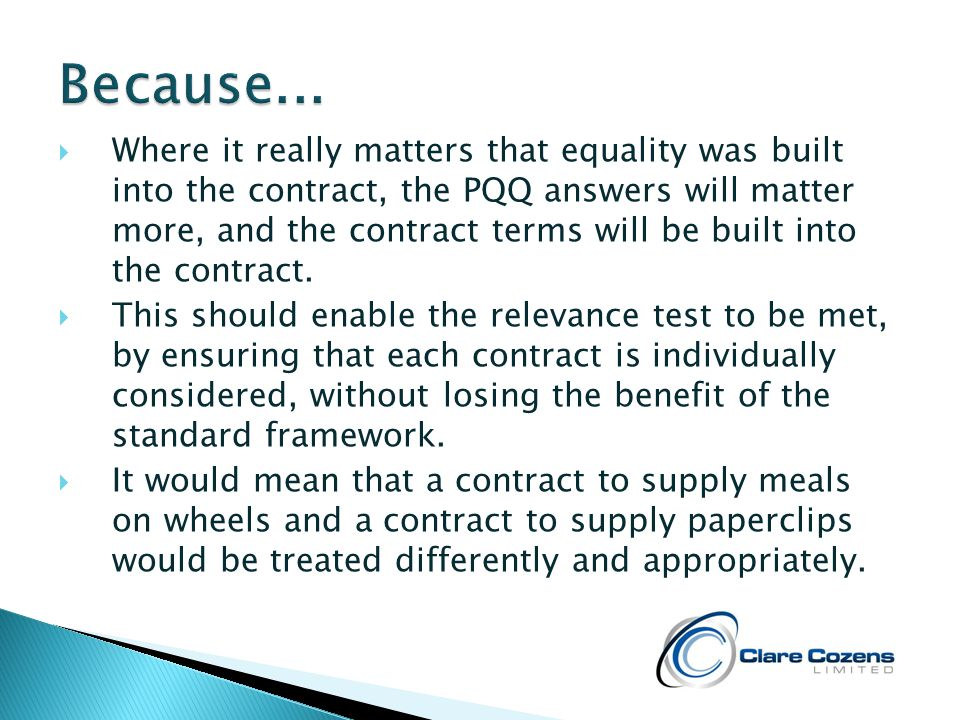  Where it really matters that equality was built into the contract, the PQQ answers will matter more, and the contract terms will be built into the contract.