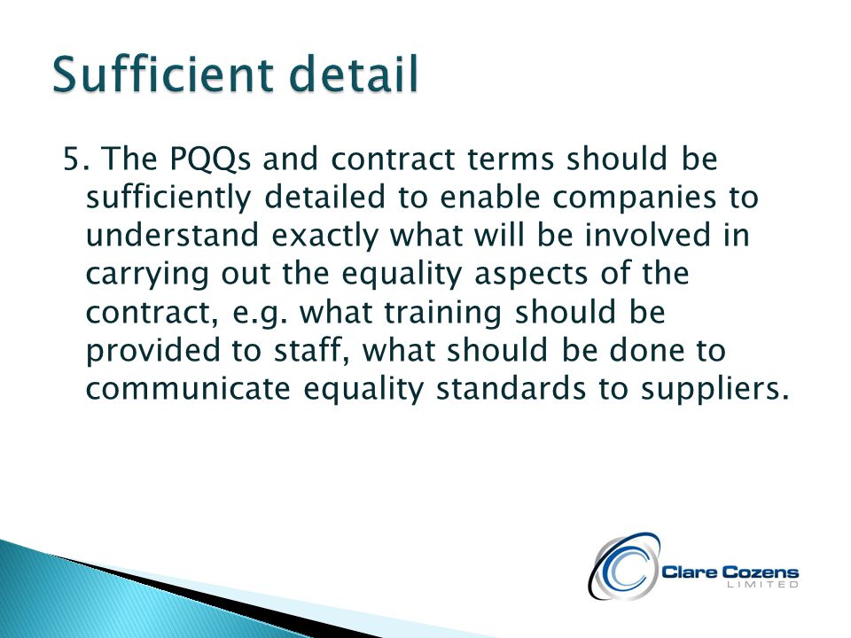 5. The PQQs and contract terms should be sufficiently detailed to enable companies to understand exactly what will be involved in carrying out the equ