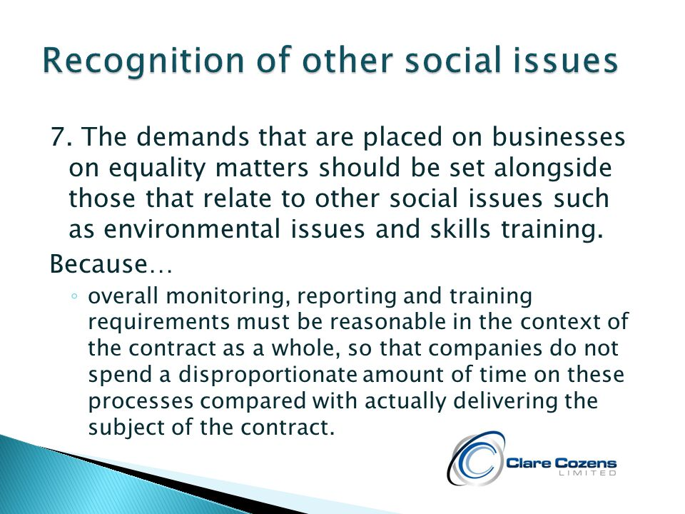 7. The demands that are placed on businesses on equality matters should be set alongside those that relate to other social issues such as environmenta
