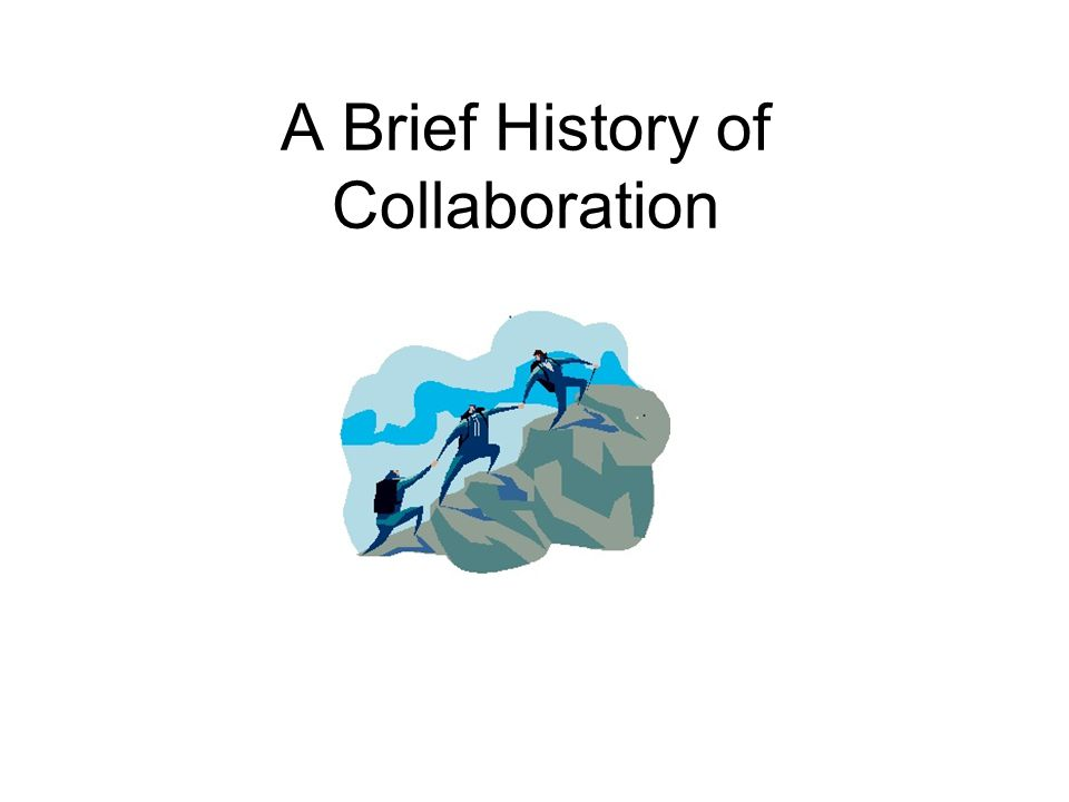 A Brief History of Collaboration