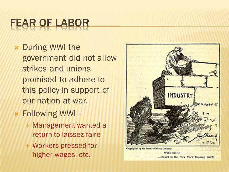  During WWI the government did not allow strikes and unions promised to adhere to this policy in support of our nation at war.