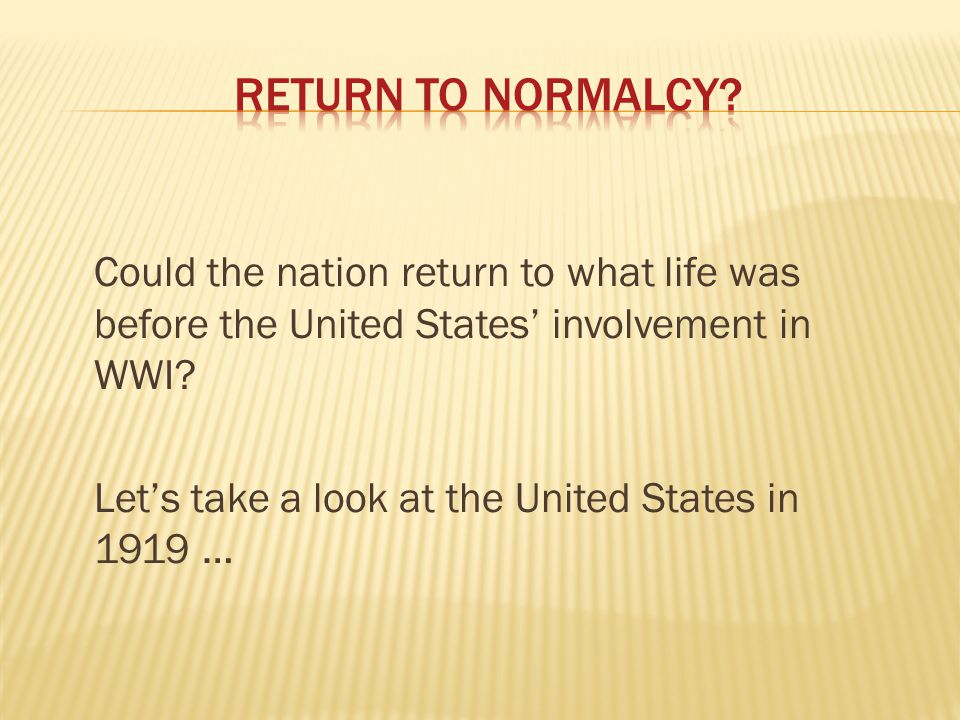 Could the nation return to what life was before the United States' involvement in WWI.
