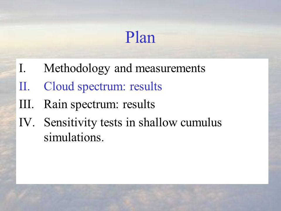 Plan I.Methodology and measurements II.Cloud spectrum: results III.Rain spectrum: results IV.Sensitivity tests in shallow cumulus simulations.