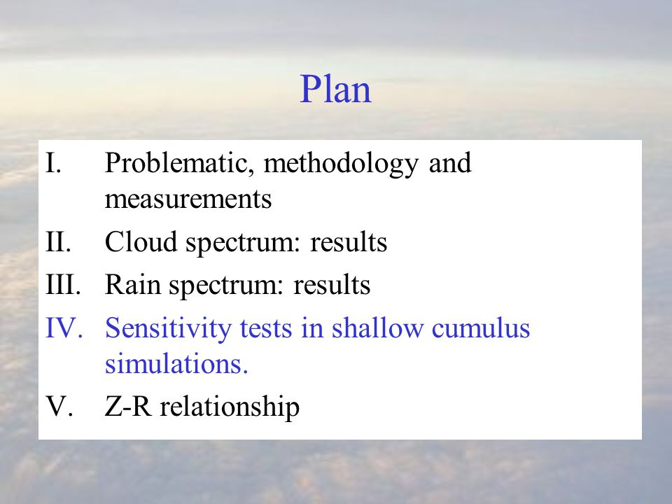 Plan I.Problematic, methodology and measurements II.Cloud spectrum: results III.Rain spectrum: results IV.Sensitivity tests in shallow cumulus simulations.