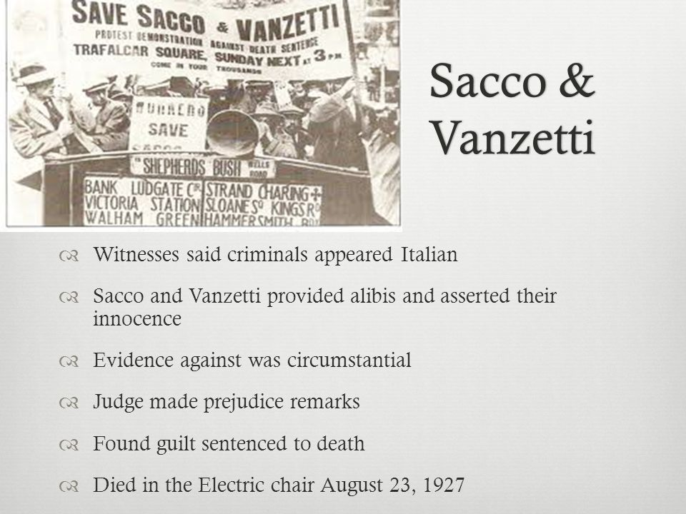 Sacco & Vanzetti  Witnesses said criminals appeared Italian  Sacco and Vanzetti provided alibis and asserted their innocence  Evidence against was