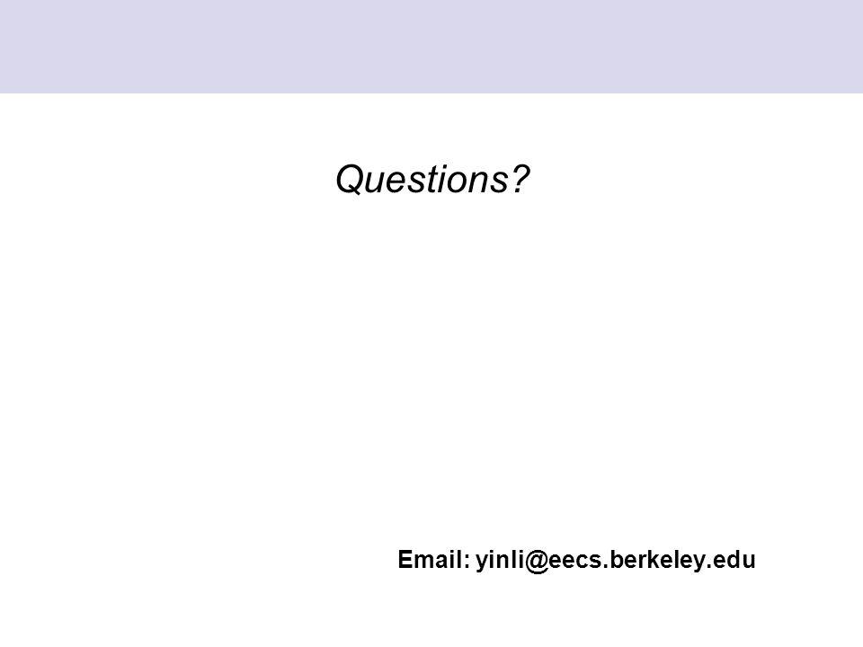 Questions Email: yinli@eecs.berkeley.edu