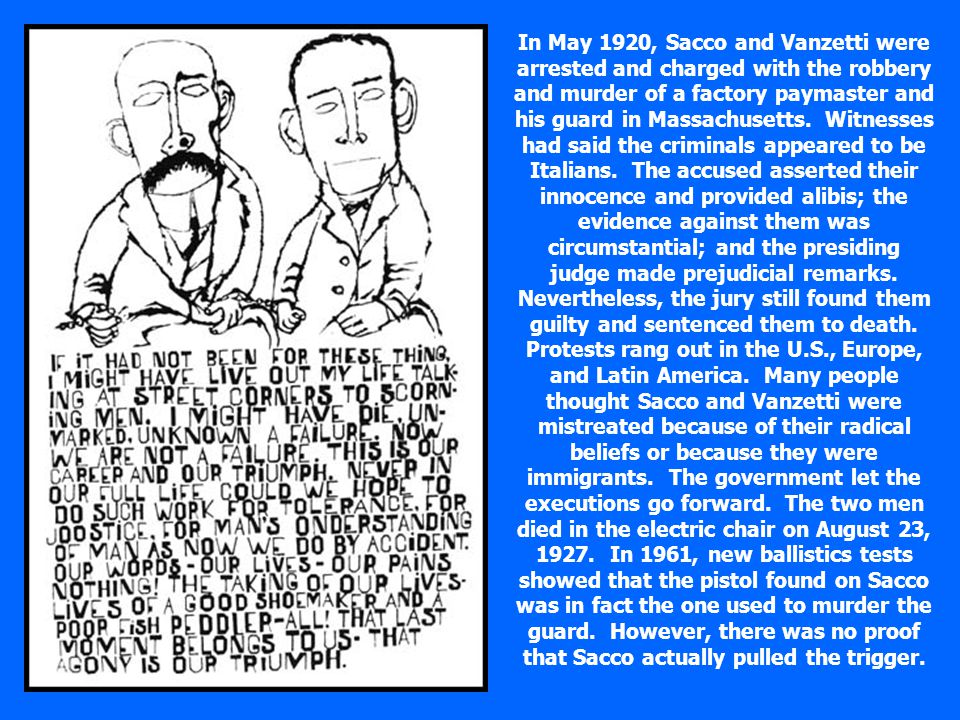 In May 1920, Sacco and Vanzetti were arrested and charged with the robbery and murder of a factory paymaster and his guard in Massachusetts.